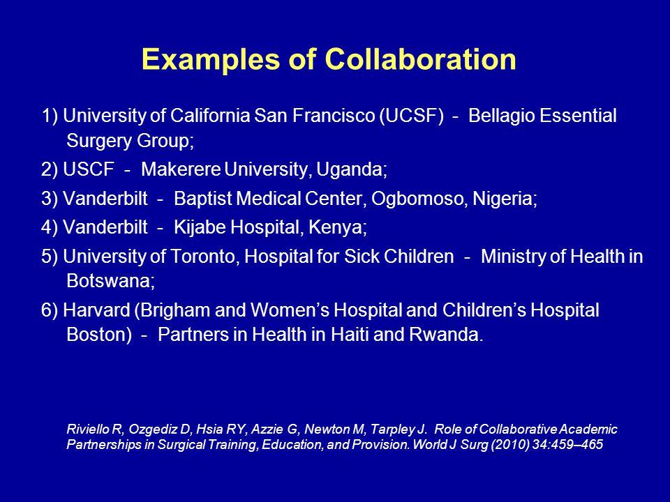Examples of Collaboration 1) University of California San Francisco (UCSF) - Bellagio Essential Surgery Group; 2) USCF - Makerere University, Uganda;
