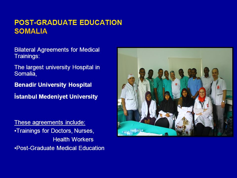 POST-GRADUATE EDUCATION SOMALIA Bilateral Agreements for Medical Trainings: The largest university Hospital in Somalia, Benadir University Hospital İs