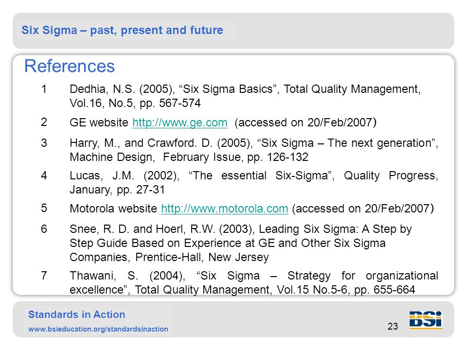 Six Sigma – past, present and future Standards in Action www.bsieducation.org/standardsinaction 23 References 1 Dedhia, N.S.