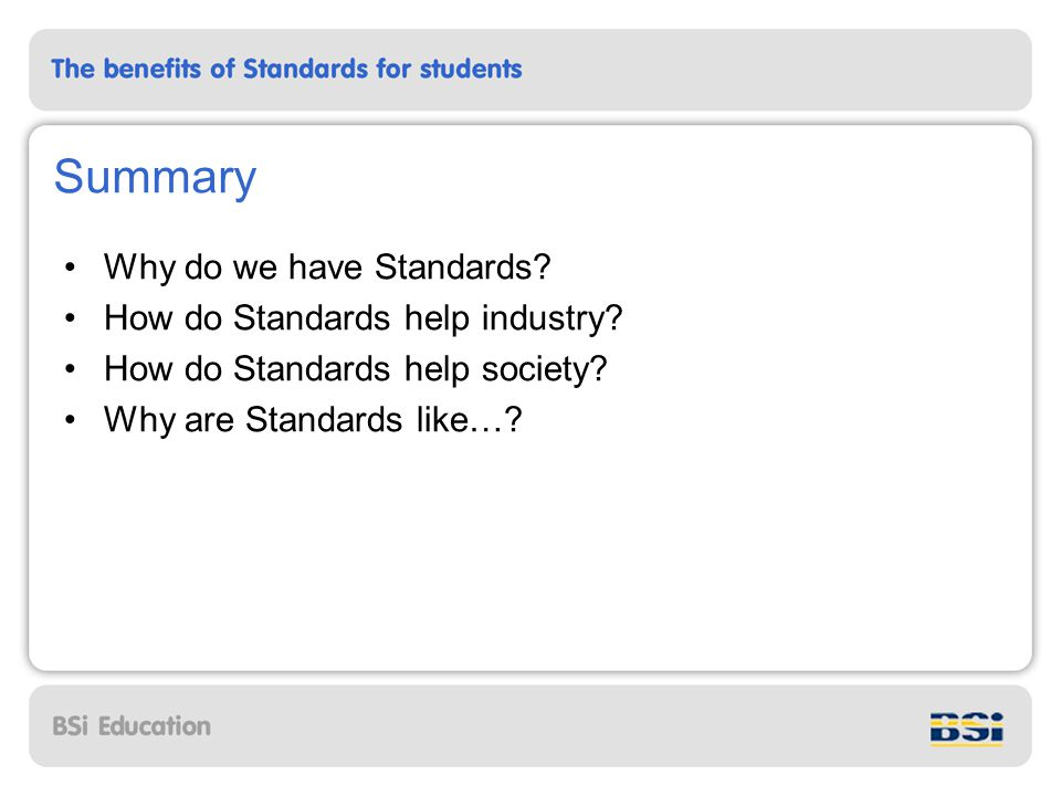 Summary Why do we have Standards. How do Standards help industry.