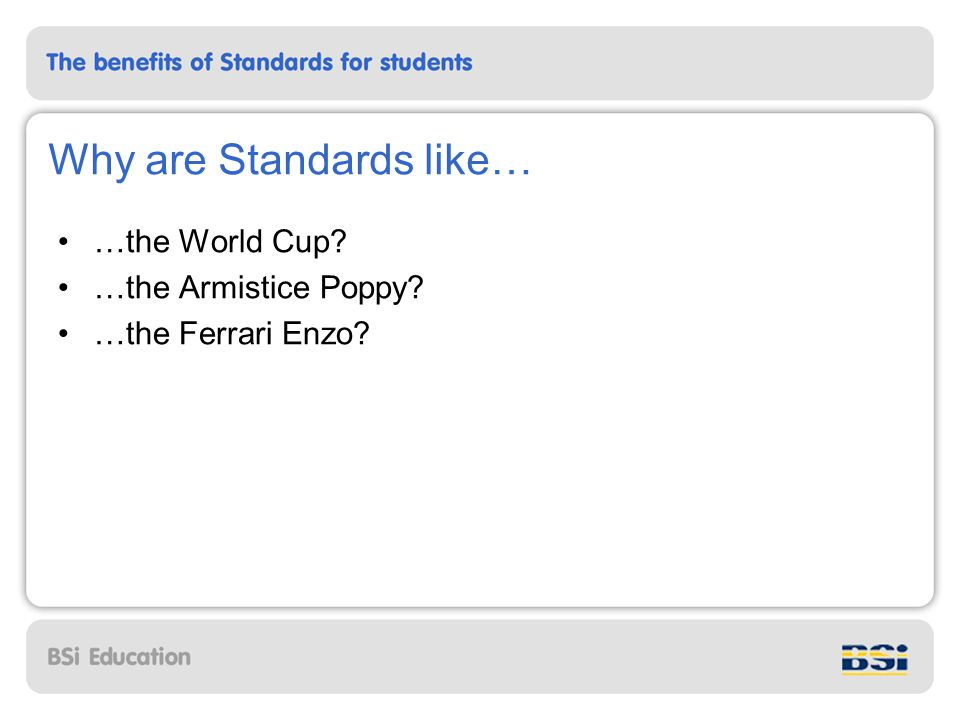 Why are Standards like… …the World Cup …the Armistice Poppy …the Ferrari Enzo
