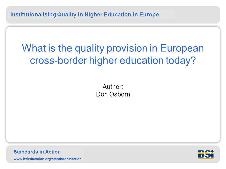 Institutionalising Quality in Higher Education in Europe Standards in Action www.bsieducation.org/standardsinaction What is the quality provision in European cross-border higher education today.