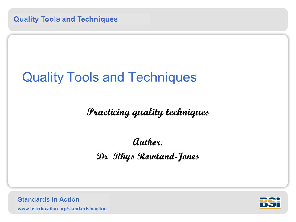 Quality Tools and Techniques Standards in Action www.bsieducation.org/standardsinaction Quality Tools and Techniques Practicing quality techniques Aut