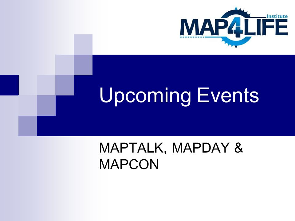 Upcoming Events MAPTALK, MAPDAY & MAPCON