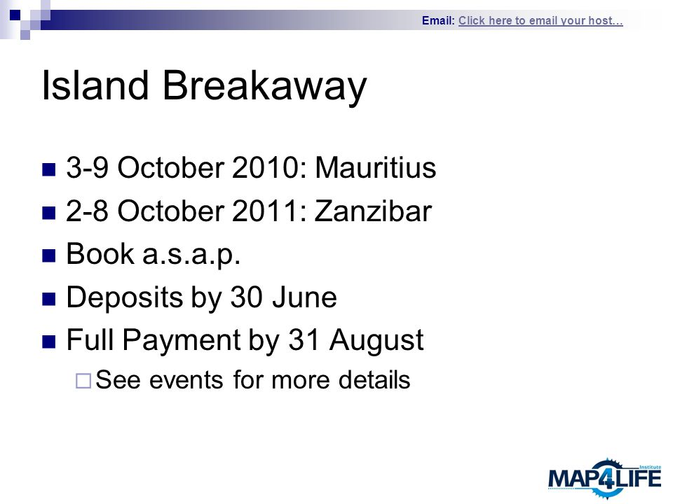 Email: Click here to email your host…Click here to email your host… Island Breakaway 3-9 October 2010: Mauritius 2-8 October 2011: Zanzibar Book a.s.a.p.