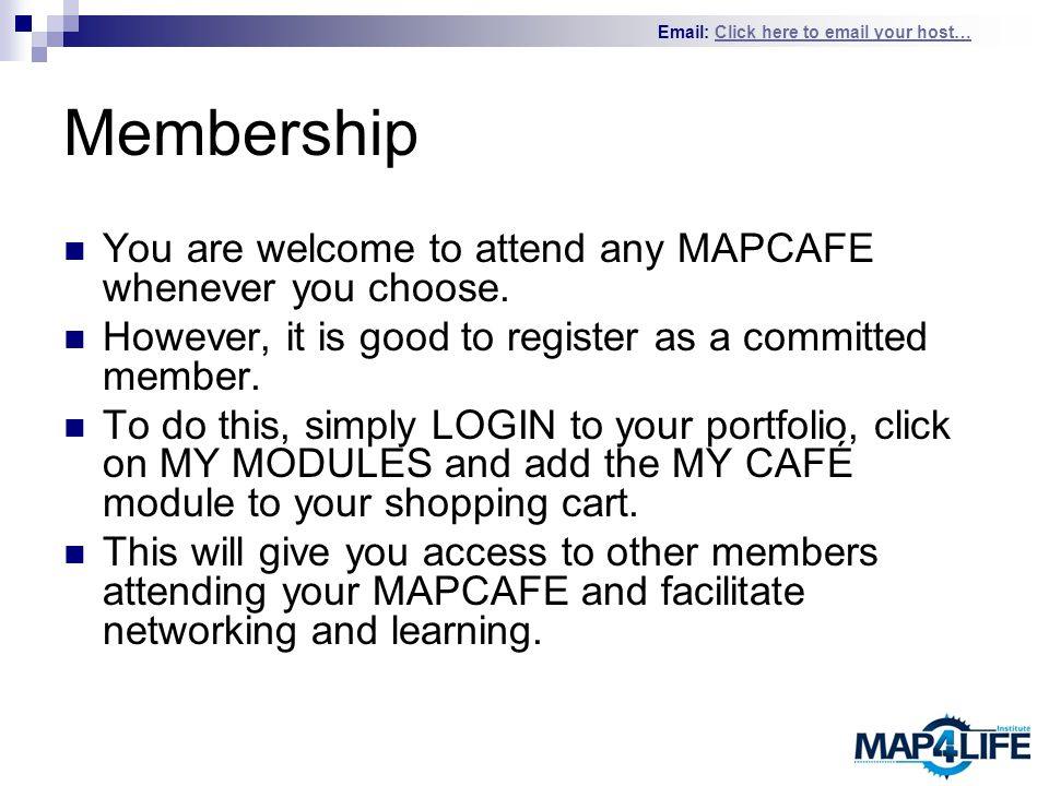 Email: Click here to email your host…Click here to email your host… Membership You are welcome to attend any MAPCAFE whenever you choose.