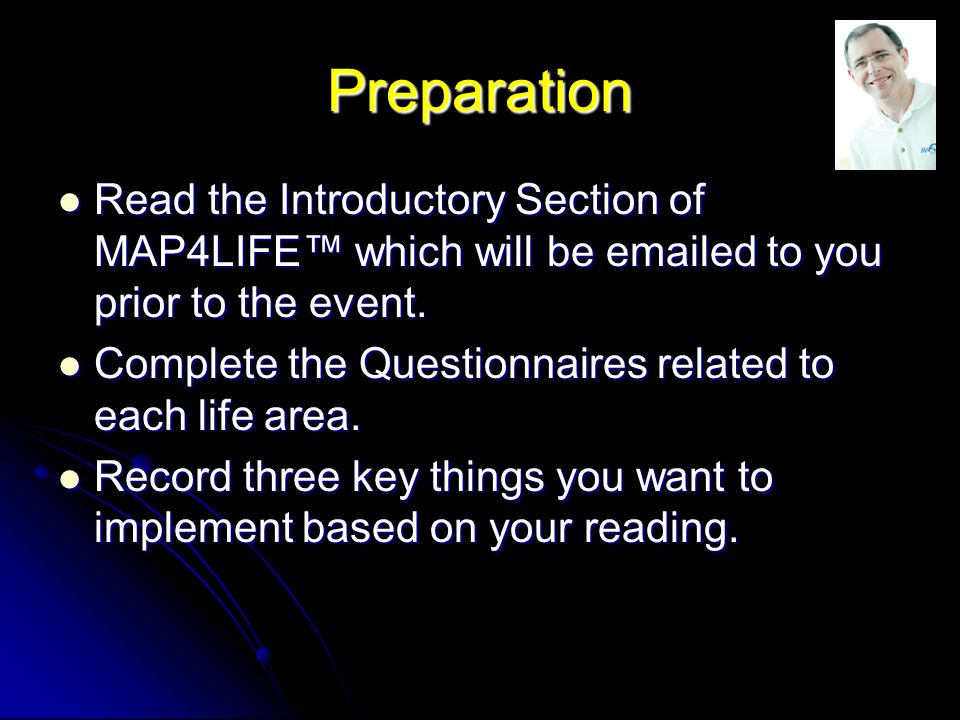 Preparation Read the Introductory Section of MAP4LIFE™ which will be emailed to you prior to the event.