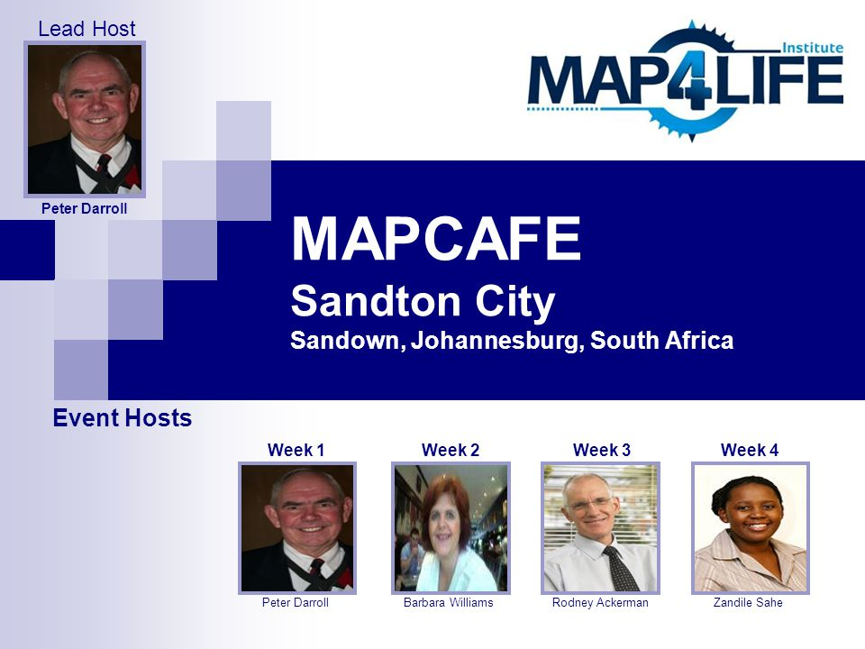 MAPCAFE Sandton City Sandown, Johannesburg, South Africa Barbara Williams Week 2 Rodney Ackerman Week 3 Zandile Sahe Week 4 Peter Darroll Week 1 Event