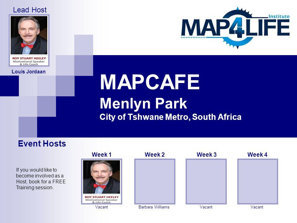 MAPCAFE Menlyn Park City of Tshwane Metro, South Africa Barbara Williams Week 2 Vacant Week 3 Vacant Week 4 Louis Jordaan Vacant Week 1 Event Hosts Le