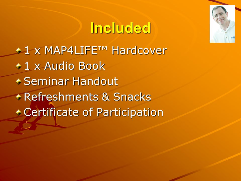 Included 1 x MAP4LIFE™ Hardcover 1 x Audio Book Seminar Handout Refreshments & Snacks Certificate of Participation