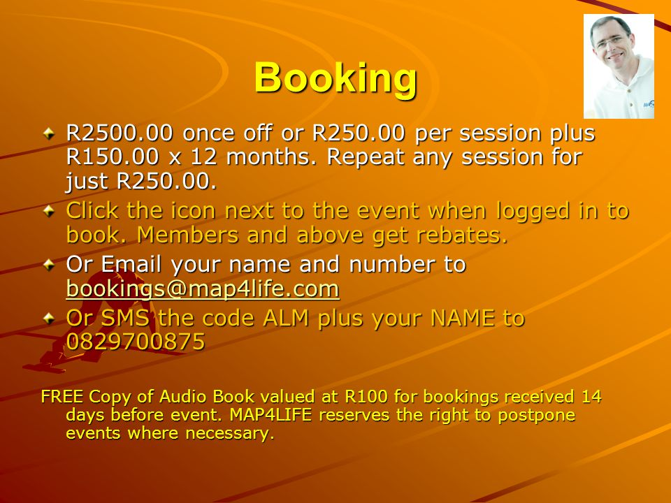 Booking R2500.00 once off or R250.00 per session plus R150.00 x 12 months. Repeat any session for just R250.00. Click the icon next to the event when