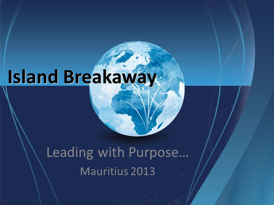 Island Breakaway Leading with Purpose… Mauritius 2013