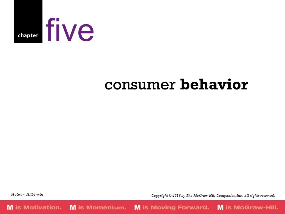 chapter consumer behavior five McGraw-Hill/Irwin Copyright © 2013 by The McGraw-Hill Companies, Inc.