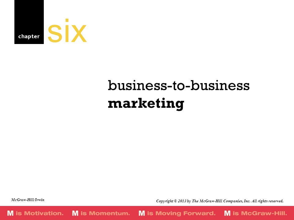 chapter business-to-business marketing six McGraw-Hill/Irwin Copyright © 2013 by The McGraw-Hill Companies, Inc. All rights reserved.