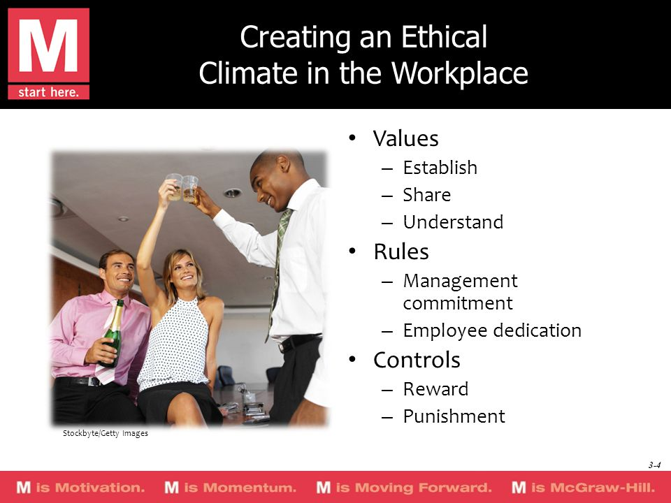 Creating an Ethical Climate in the Workplace Values – Establish – Share – Understand Rules – Management commitment – Employee dedication Controls – Reward – Punishment Stockbyte/Getty Images 3-4