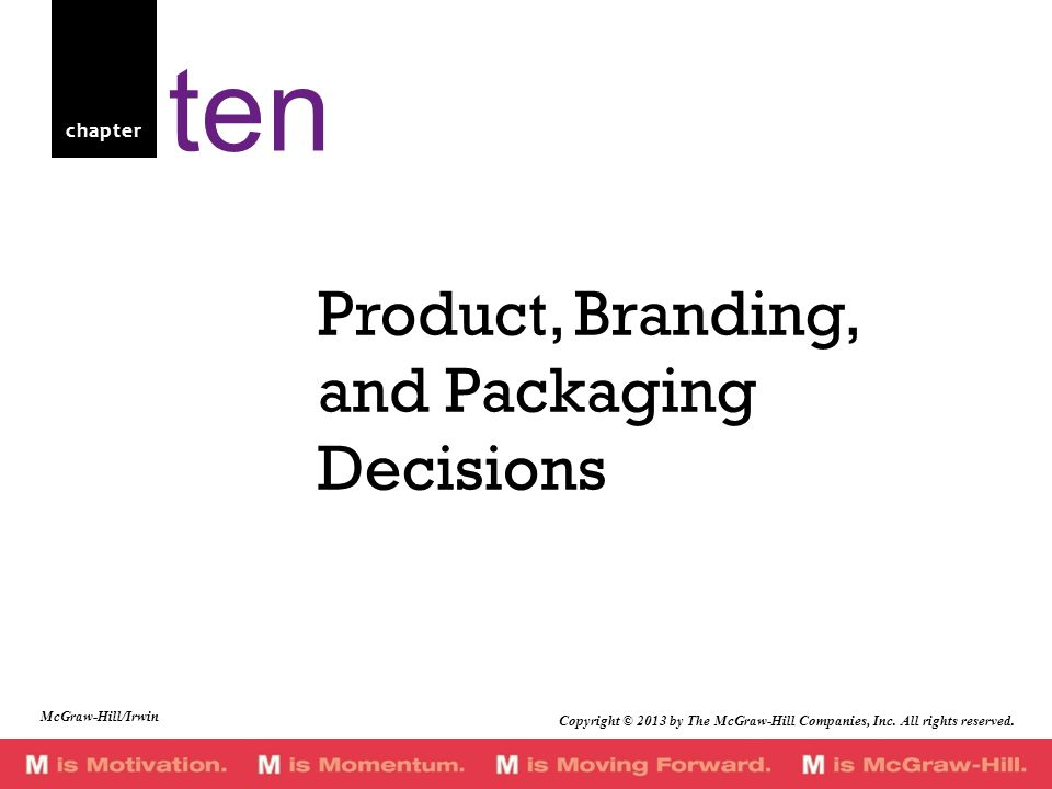 chapter Product, Branding, and Packaging Decisions ten Copyright © 2013 by The McGraw-Hill Companies, Inc.