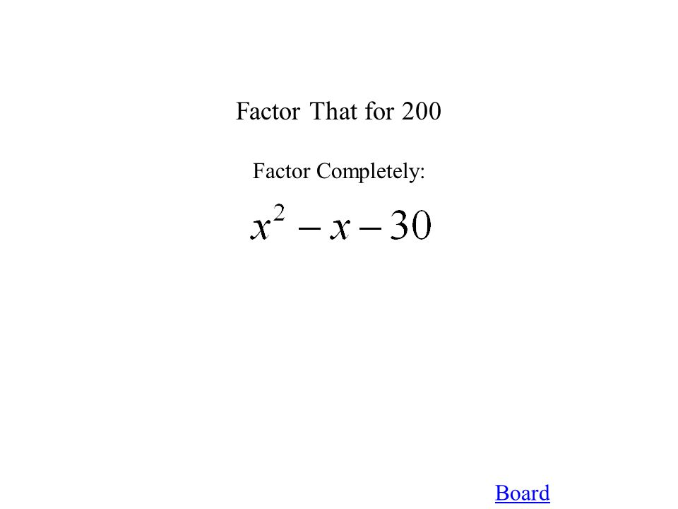 Board Factor That for 200 Factor Completely: