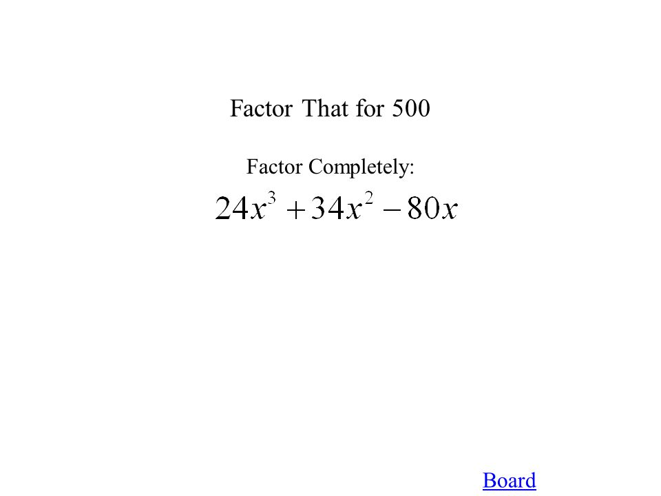Board Factor That for 500 Factor Completely: