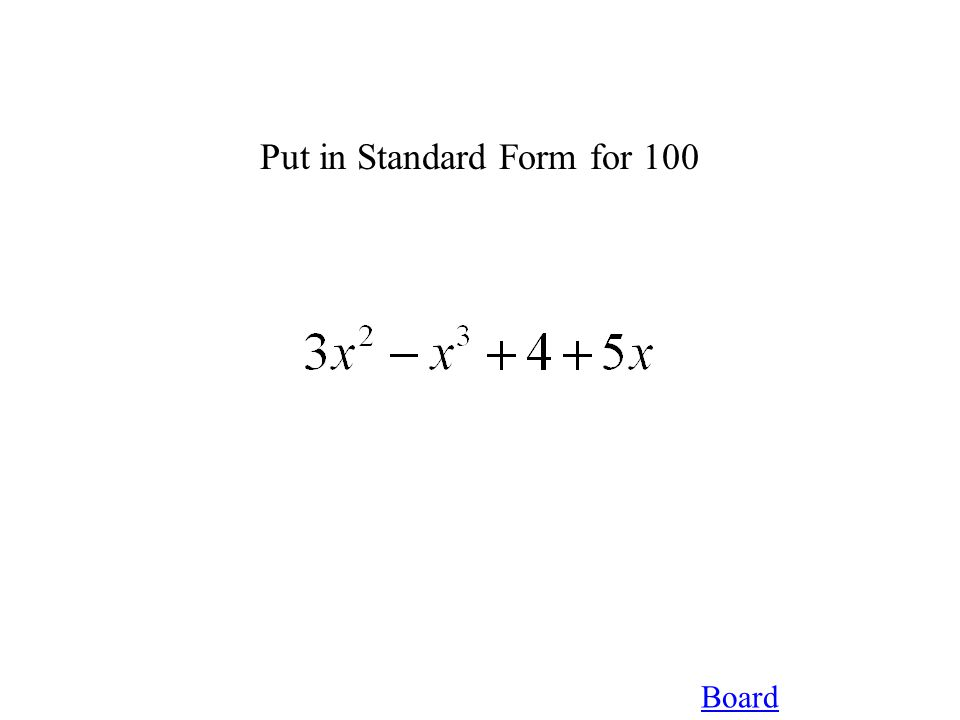 Board Simplify This for 100 Simplify completely and put into standard form: