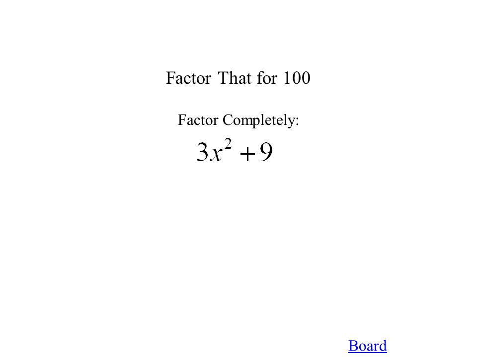 Board Factor That for 100 Factor Completely: