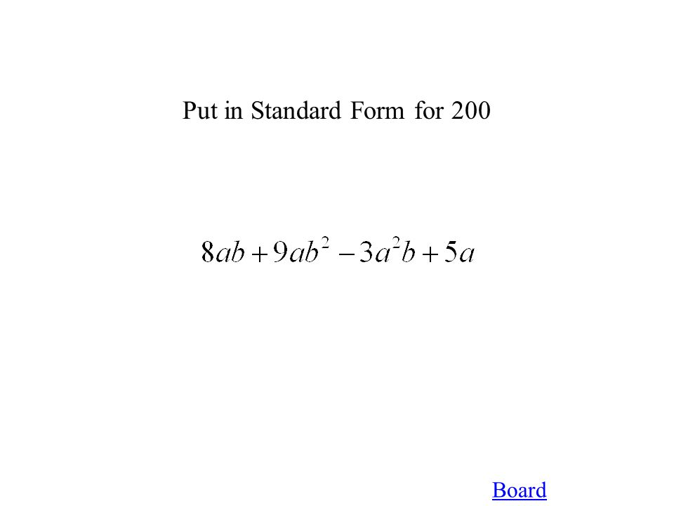 Board Simplify This for 200 Simplify completely and put into standard form: