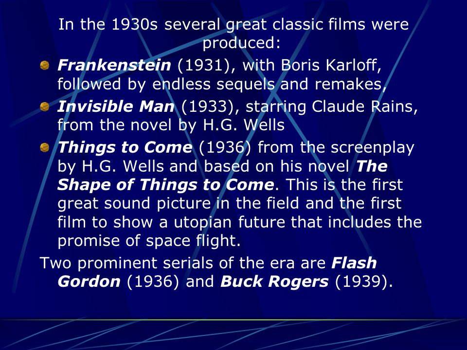 In the 1930s several great classic films were produced: Frankenstein (1931), with Boris Karloff, followed by endless sequels and remakes, Invisible Man (1933), starring Claude Rains, from the novel by H.G.
