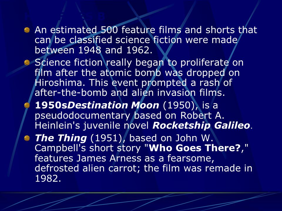 HE FIFTIES B An estimated 500 feature films and shorts that can be classified science fiction were made between 1948 and 1962.