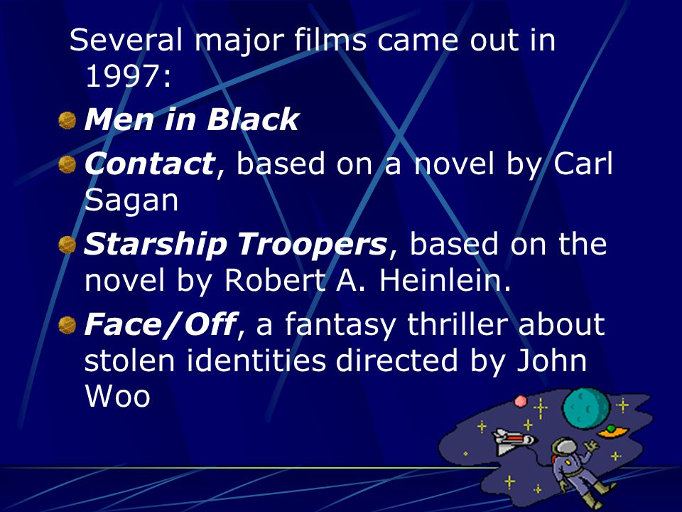 Several major films came out in 1997: Men in Black Contact, based on a novel by Carl Sagan Starship Troopers, based on the novel by Robert A.