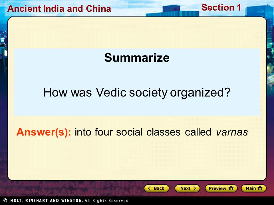 Ancient India and China Section 1 Summarize How was Vedic society organized? Answer(s): into four social classes called varnas