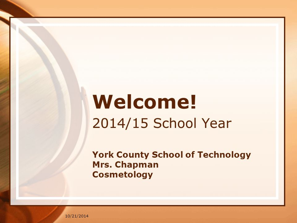 10/21/2014 Welcome! 2014/15 School Year York County School of Technology Mrs. Chapman Cosmetology