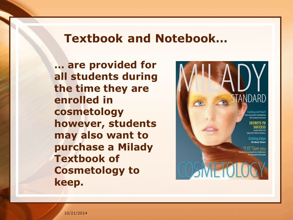 Textbook and Notebook… 10/21/2014 … are provided for all students during the time they are enrolled in cosmetology however, students may also want to purchase a Milady Textbook of Cosmetology to keep.