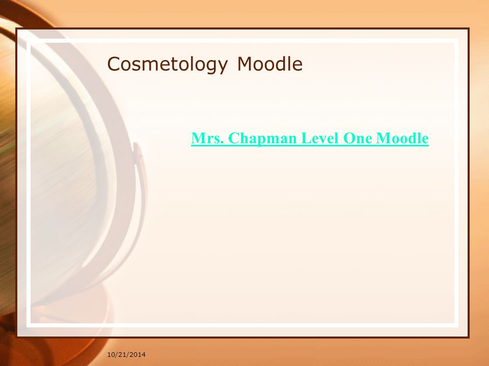 Cosmetology Moodle 10/21/2014 Mrs. Chapman Level One Moodle