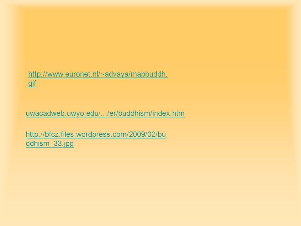 uwacadweb.uwyo.edu/.../er/buddhism/index.htm http://bfcz.files.wordpress.com/2009/02/bu ddhism_33.jpg http://www.euronet.nl/~advaya/mapbuddh.