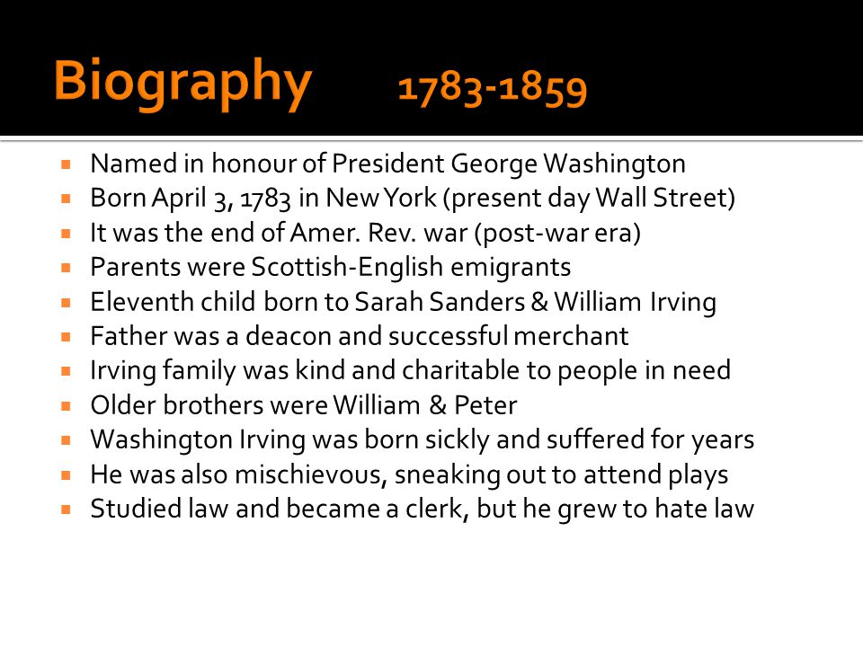  Named in honour of President George Washington  Born April 3, 1783 in New York (present day Wall Street)  It was the end of Amer.