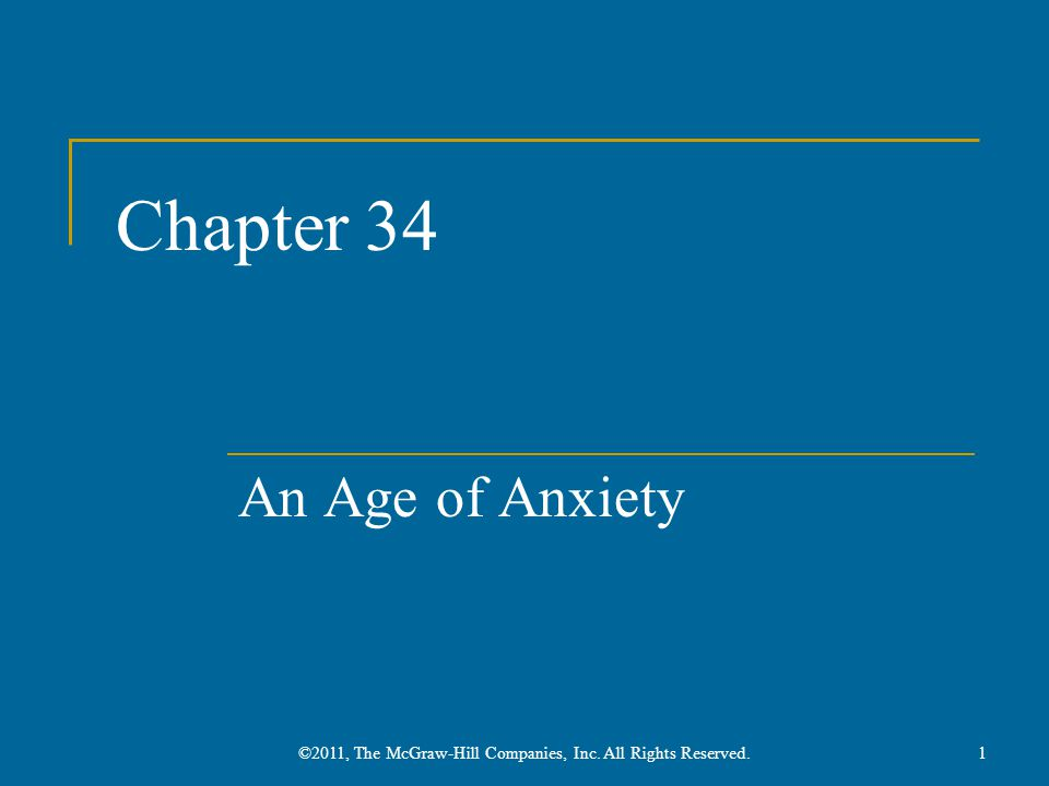 Chapter 34 An Age of Anxiety ©2011, The McGraw-Hill Companies, Inc. All Rights Reserved.1