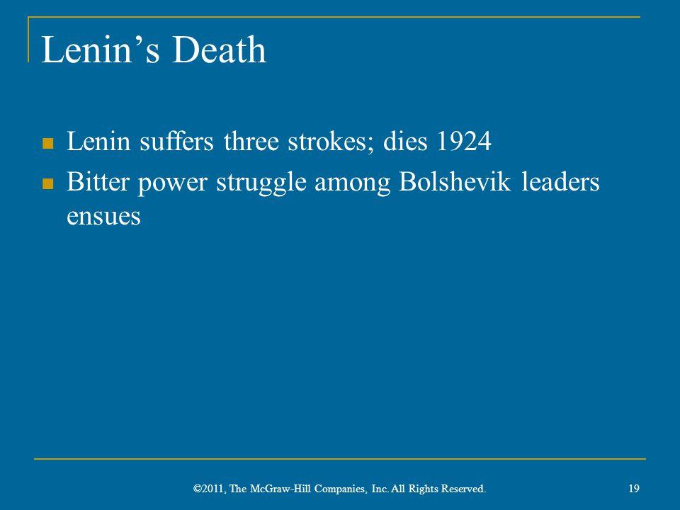 Lenin's Death Lenin suffers three strokes; dies 1924 Bitter power struggle among Bolshevik leaders ensues ©2011, The McGraw-Hill Companies, Inc.