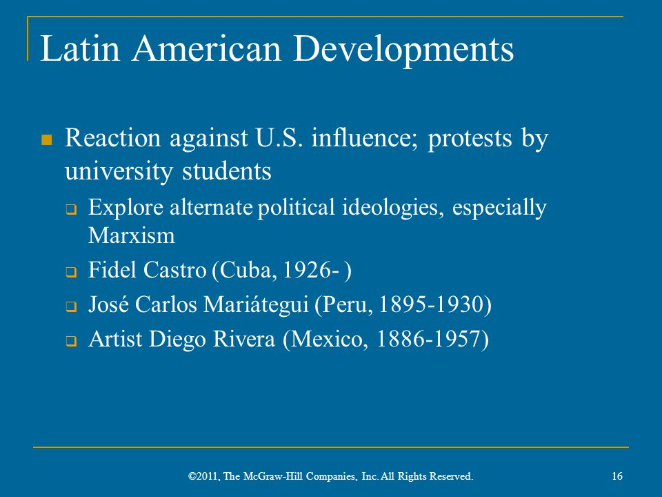 Latin American Developments Reaction against U.S. influence; protests by university students  Explore alternate political ideologies, especially Marx