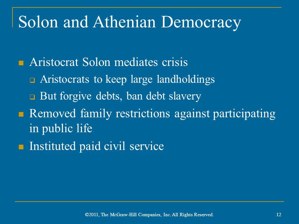 Solon and Athenian Democracy Aristocrat Solon mediates crisis  Aristocrats to keep large landholdings  But forgive debts, ban debt slavery Removed f