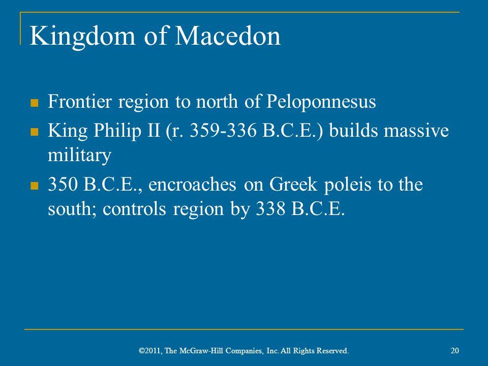 Kingdom of Macedon Frontier region to north of Peloponnesus King Philip II (r. 359-336 B.C.E.) builds massive military 350 B.C.E., encroaches on Greek