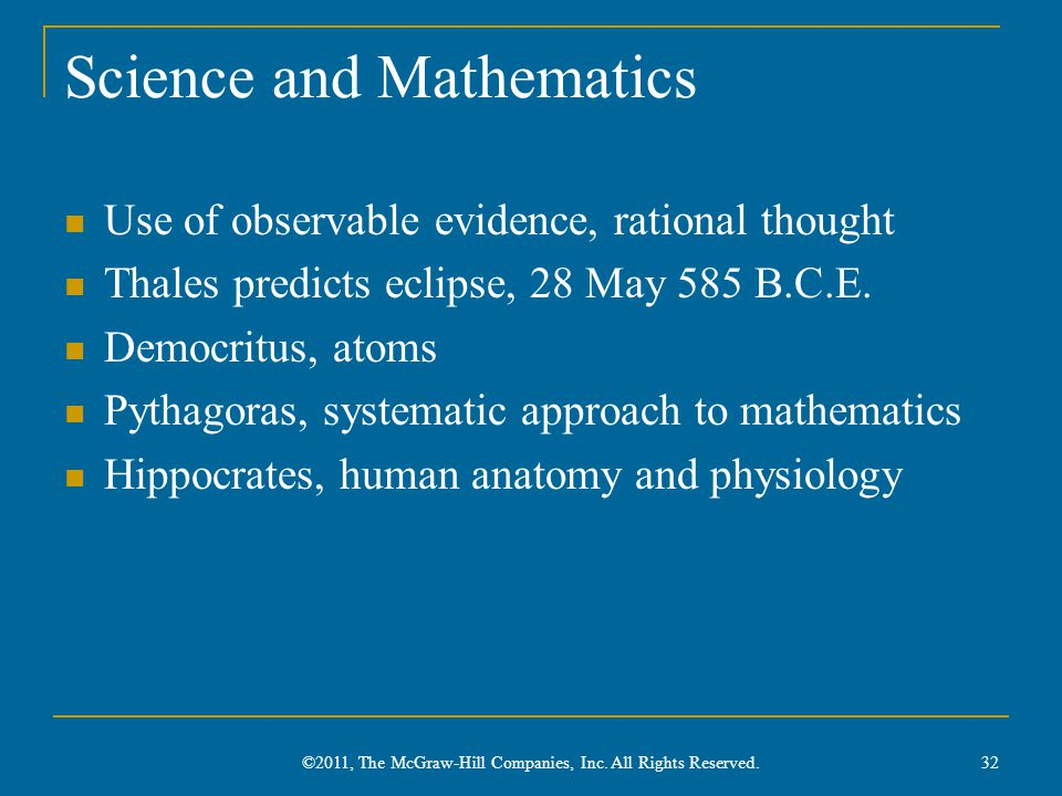Science and Mathematics Use of observable evidence, rational thought Thales predicts eclipse, 28 May 585 B.C.E.