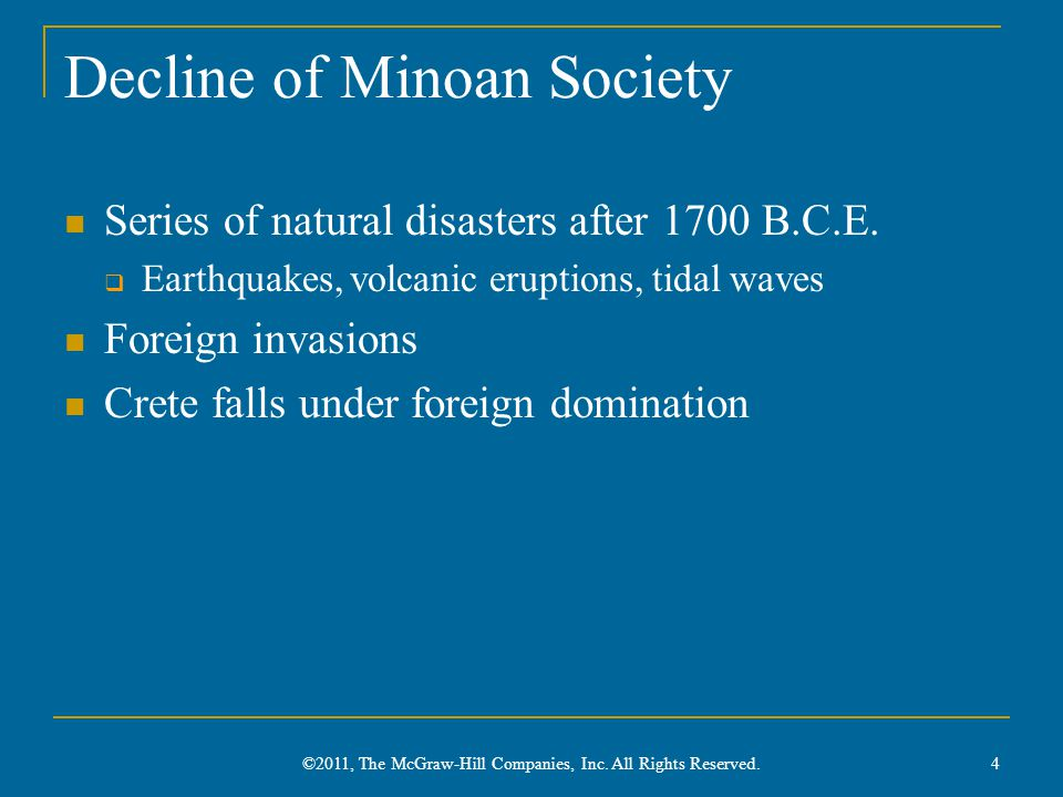 Decline of Minoan Society Series of natural disasters after 1700 B.C.E.  Earthquakes, volcanic eruptions, tidal waves Foreign invasions Crete falls u