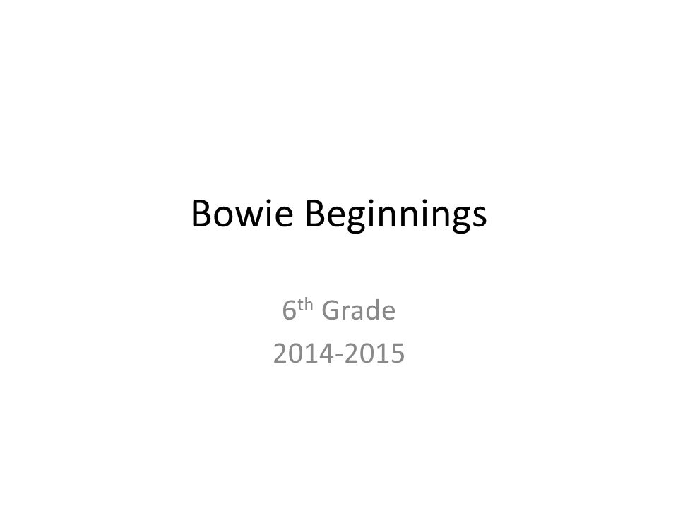 Bowie Beginnings 6 th Grade 2014-2015
