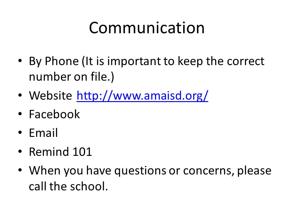Communication By Phone (It is important to keep the correct number on file.) Website http://www.amaisd.org/http://www.amaisd.org/ Facebook Email Remind 101 When you have questions or concerns, please call the school.