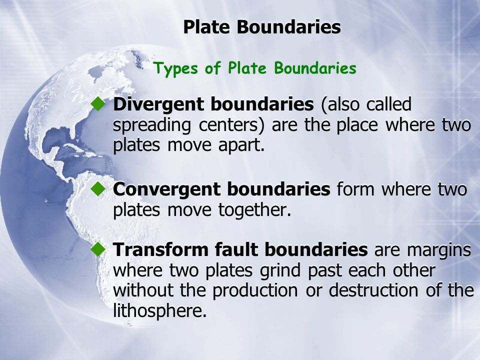 Plate Boundaries  Divergent boundaries (also called spreading centers) are the place where two plates move apart.