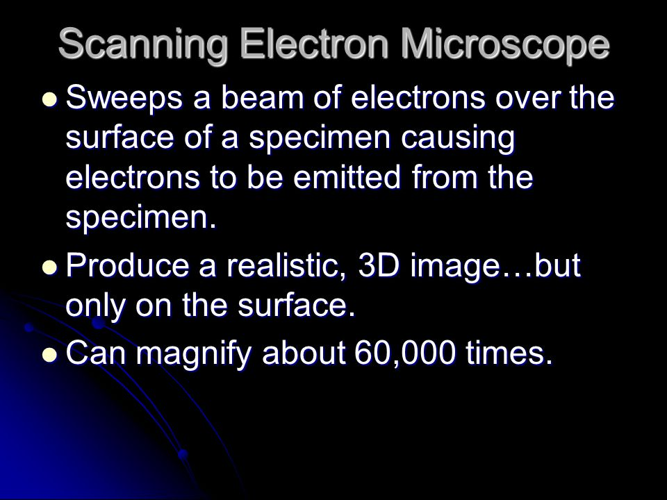 Scanning Electron Microscope Sweeps a beam of electrons over the surface of a specimen causing electrons to be emitted from the specimen.