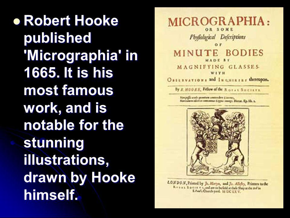 Robert Hooke published Micrographia in 1665.