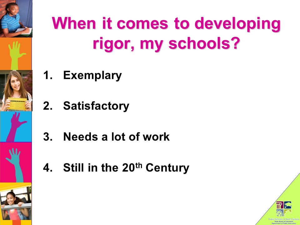 When it comes to developing rigor, my schools.
