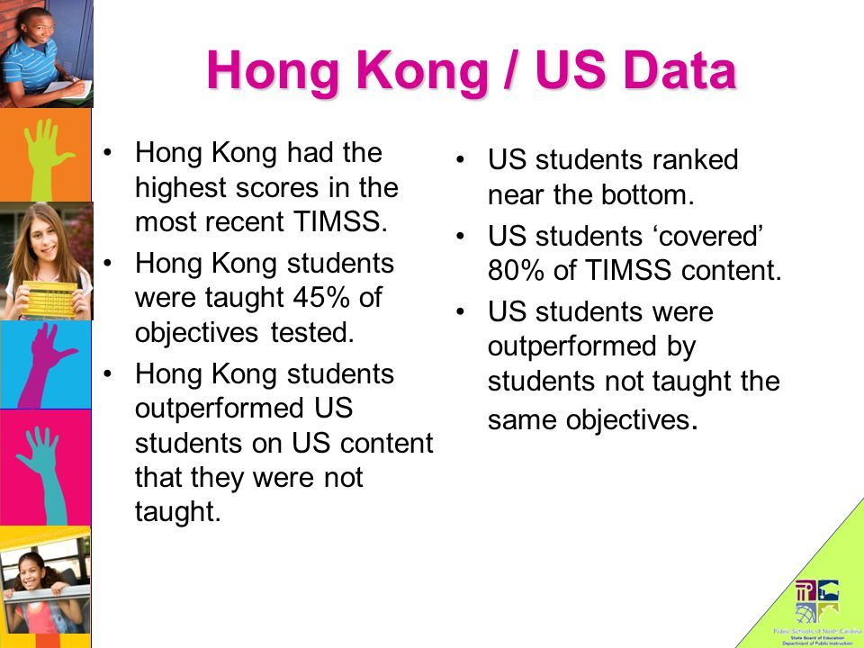 Hong Kong / US Data Hong Kong had the highest scores in the most recent TIMSS.