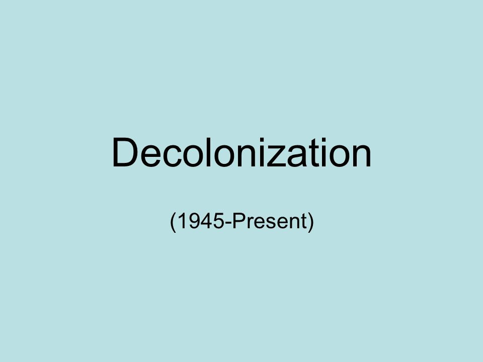 Decolonization (1945-Present)