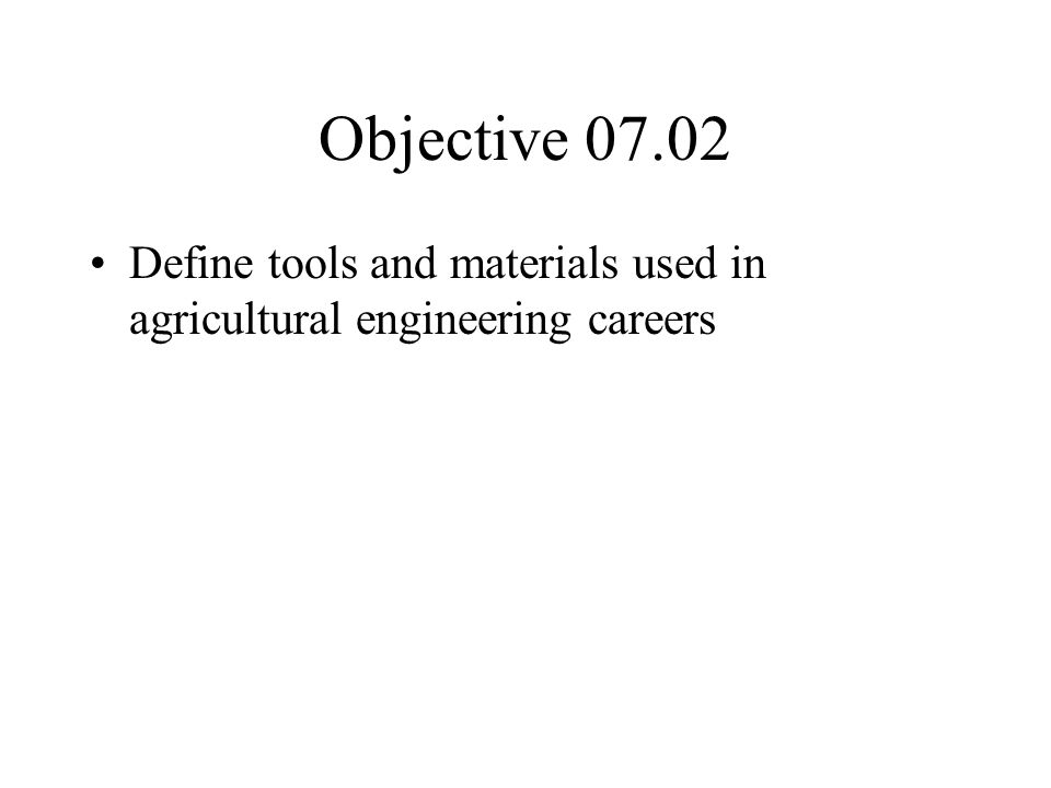 Objective 07.02 Define tools and materials used in agricultural engineering careers